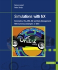 Image for Simulations with NX : Kinematics, FEA, CFD, EM and Data Management. With numerous examples of NX 9