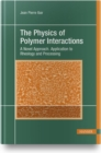 Image for The Physics of Polymer Interactions : A Novel Approach. Application to Rheology and Processing