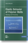Image for Elastic Behavior of Polymer Melts : Rheology and Processing