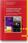 Image for Troubleshooting the Extrusion Process : A Systematic Approach to Solving Plastic Extrusion Problems