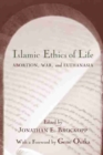 Image for Islamic ethics of life  : abortion, war, and euthanasia