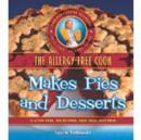 Image for The allergy-free cook makes pies and desserts  : gluten-free, dairy-free, egg-free, soy-free