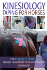 Image for Kinesiology taping for horses  : the complete guide to taping for equine health, fitness and performance