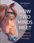 Image for How two minds meet  : the mental dynamics of dressage
