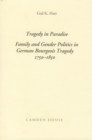 Image for Tragedy in Paradise - Family and Gender Politics in German Bourgeois Tragedy 1750-1850