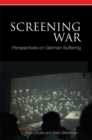 Image for Screening war  : perspectives on German suffering