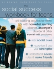 Image for Social Success Workbook For Teens: Skill-Building Activities for Teens with Nonverbal Learning Disorder, Asperger's Disorder, and Other Social-Skill Problems