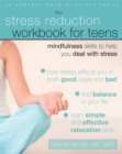 Image for The stress reduction workbook for teens  : mindfulness skills to help you deal with stress