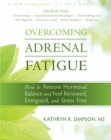 Image for Overcoming adrenal fatigue  : how to restore hormonal balance and feel renewed, energized, and stress free