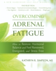 Image for Overcoming adrenal fatigue: how to restore hormonal balance and feel renewed, energized, and stress free