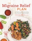 Image for The Migraine Relief Plan : An 8-Week Transition to Better Eating, Fewer Headaches, and Optimal Health