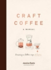 Image for Craft Coffee: A Manual : Brewing a Better Cup at Home