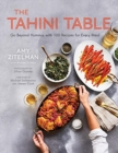 Image for The tahini table  : go beyond hummus with 100 recipes for every meal
