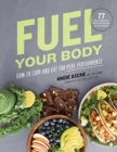 Image for Fuel your body  : how to cook and eat for peak performance