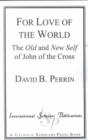 Image for For Love of the World : The Old and New Self of John of the Cross