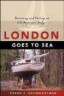 Image for London goes to sea  : restoring and sailing an old boat on a budget