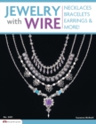 Image for Jewelry with Wire : Necklaces, Bracelets, Earrings, and More!
