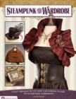 Image for Steampunk your wardrobe  : easy projects to add Victorian flair to everyday fashions