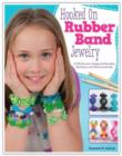 Image for Hooked on rubber band jewelry  : 12 off-the-loom designs for bracelets, necklaces, and other accessories