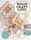 Image for Wood, craft, love!  : vintage-inspired home decor projects you can make