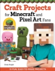 Image for Craft Projects for Minecraft and Pixel Art Fans : 15 Fun, Easy-to-Make Projects