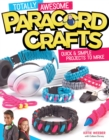 Image for Totally awesome paracord crafts  : quick & simple projects to make