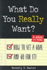 Image for What do you really want?  : how to set a goal and go for it!