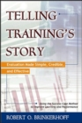 Image for Telling Training's Story: Evaluation Made Simple, Credible, and Effective