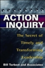 Image for Action inquiry  : the secret of timely and transforming leadership