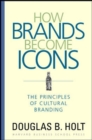 Image for How brands become icons  : the principles of cultural branding