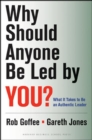 Image for Why should anyone be led by you?  : what it takes to be an authentic leader