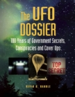 Image for The UFO dossier  : 100 years for government secrets, conspiracies and cover-ups