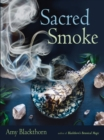 Image for Sacred Smoke : Clear Away Negative Energies and Purify Body, Mind, and Spirit