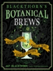 Image for Blackthorn'S Botanical Brews : Herbal Potions, Magical Teas, Spirited Libations