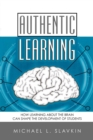 Image for Authentic Learning : How Learning about the Brain Can Shape the Development of Students