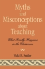 Image for Myths and Misconceptions about Teaching : What Really Happens in the Classroom