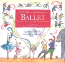 Image for A child's introduction to ballet  : the stories, music and magic of classical dance