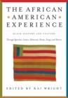 Image for The African American experience  : black history and culture through speecehes, letters, editorials, poems, songs and stories