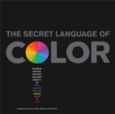 Image for The secret language of color  : science, nature, history, culture, beauty of red, orange, yellow, green, blue & violet