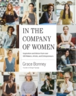 Image for In the company of women  : inspiration and advice from over 100 makers, artists, and entrepreneurs