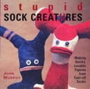 Image for Stupid sock creatures  : making quirky, lovable figures from cast-off socks