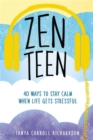 Image for Zen teen  : 101 mindful ways to stay calm when life gets stressful