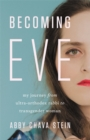 Image for Becoming Eve  : my journey from ultra-Orthodox rabbi to transgender woman