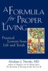 Image for A formula for proper living: practical lessons from life and Torah