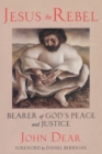 Image for Jesus the Rebel : Bearer of God's Peace and Justice