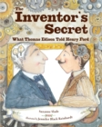 Image for The inventor's secret  : what Thomas Edison told Henry Ford