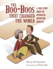 Image for The boo-boos that changed the world  : a true story about an accidental invention (really!)