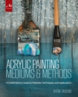 Image for Acrylic Painting Mediums and Methods : A Contemporary Guide to Materials, Techniques, and Applications