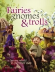 Image for Fairies, gnomes & trolls  : create a fantasy world in polymer clay