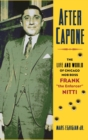 Image for After Capone  : the life and world of Chicago mob boss Frank 'The Enforcer' Nitti